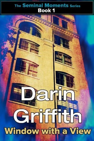 Window with a View (The Seminal Moments Series)  by  Darin Griffith