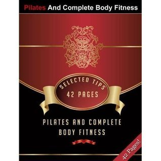 Pilates And Complete Body Fitness  by  Kimi Tang