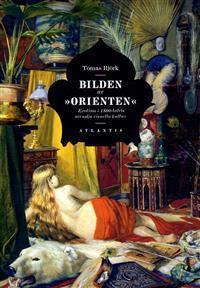 Bilden av orienten: exotism i 1800-talets svenska visuella kultur  by  Tomas Björk