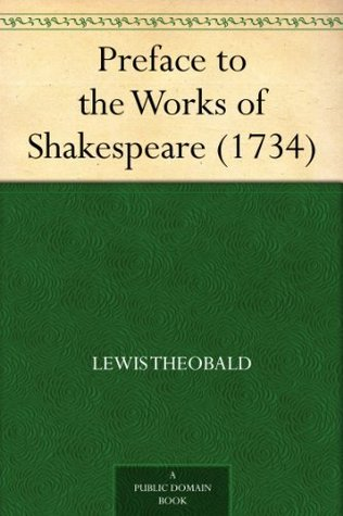 Preface to the Works of Shakespeare (1734) Lewis Theobald