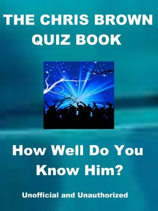 The Chris Brown Quiz Book - How Well Do You Know Him?  by  Tom Henry