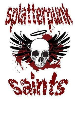 Splatterpunk Saints  by  Splatterpunk Saints