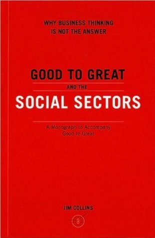 J. Collinss Good to Great and the Social Sectors(Good to Great and the Social Sectors: A Monograph to Accompany Good to Great [Paperback])2005 J. Collins