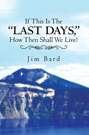 If This Is the Last Days, How Then Shall We Live?  by  Jim Bard