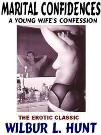 Marital Confidences: The Erotic Classic  by  Wilber L. Hunt