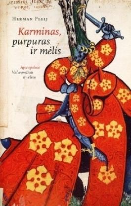 Karminas, purpuras ir mėlis: apie spalvas Viduramžiais ir vėliau Herman Pleij