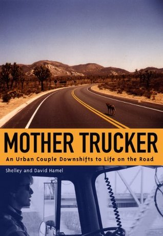 Mother Trucker: An Urban Couple Downshifts to Life on the Road  by  David Hamel