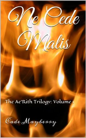 Ne Cede Malis  by  Cade Mayberry