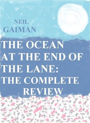 THE OCEAN AT THE END OF THE LANE: THE COMPLETE REVIEW Ian Michael Tottenham