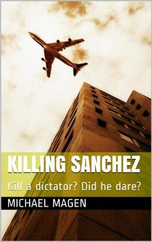 Killing Sanchez  by  Michael Magen
