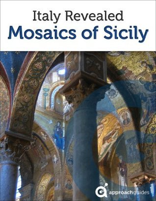 Italy Revealed: Mosaics of Sicily  by  Approach Guides