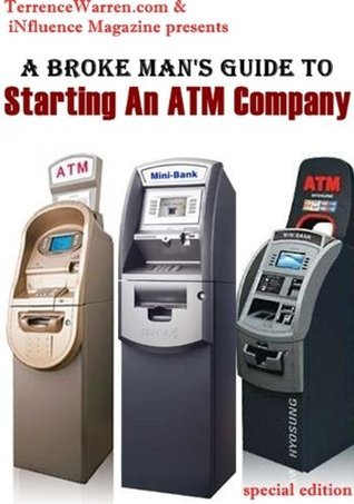A Broke Mans Guide To Starting An ATM Business Terrence Warren