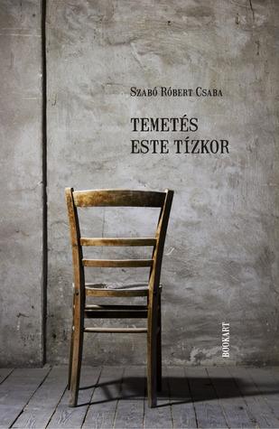 Temetés este tízkor  by  Szabó Róbert Csaba