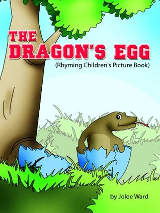 Childrens Books - THE DRAGONS EGG (Rhyming Childrens Picture Book) Jolee Ward