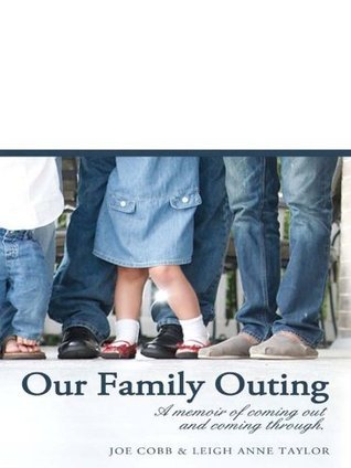 Our Family Outing:: A Memoir of Coming Out and Coming Through Joe Cobb