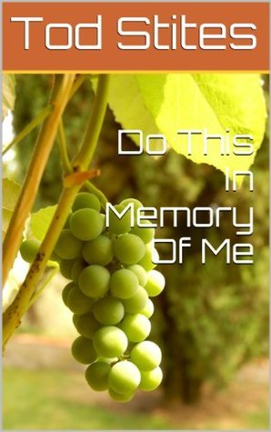 Do This In Memory Of Me.html Tod Stites