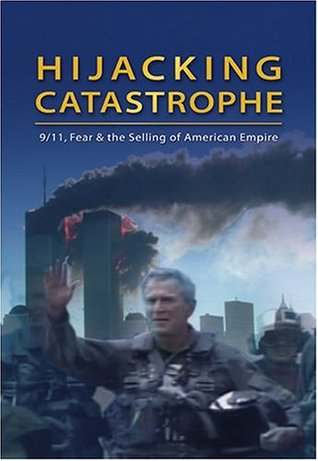 Hijacking Catastrophe: 9/11, Fear and the Selling of American Empire Sut Jhally