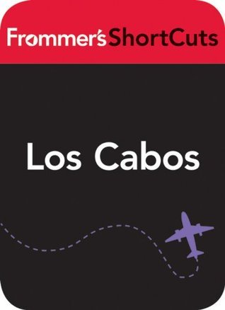 Los Cabos, Mexico: Frommers ShortCuts  by  Frommers