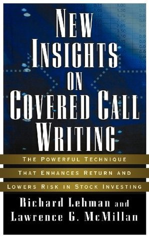 New Insights on Covered Call Writing: The Powerful Technique That Enhances Return and Lowers Risk in Stock investing Richard Lehman