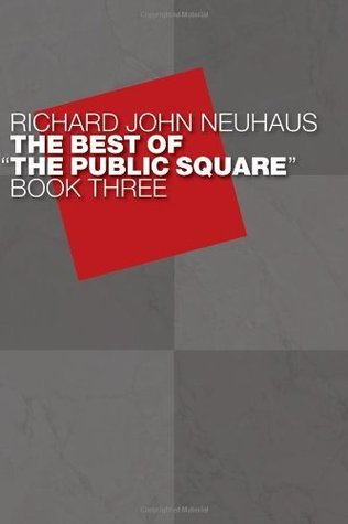 The Best of The Public Square, Book Three: 3 Richard John Neuhaus
