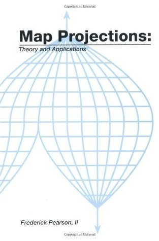 Map Projections: Theory and Applications  by  Frederick Pearson II