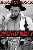 Rough Fuck Daddy 2: Breaking Amish Burt Maverick
