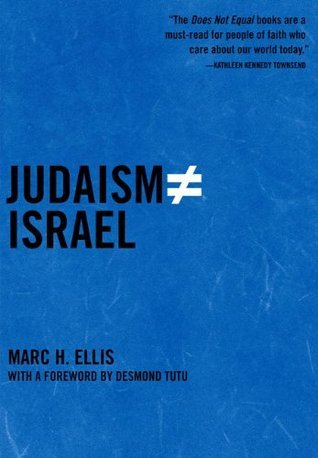 Judaism Does Not Equal Israel: The Rebirth of the Jewish Prophetic Marc H. Ellis