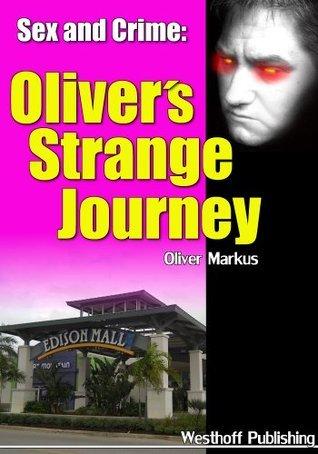 Sex and Crime: Olivers Strange Journey Oliver Markus