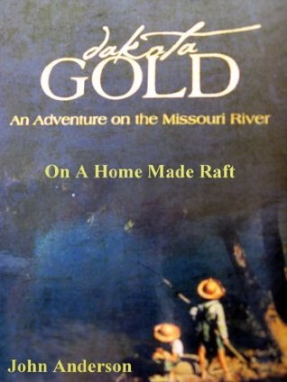 Dakota Gold An Adventure on the Missouri River  by  John Anderson