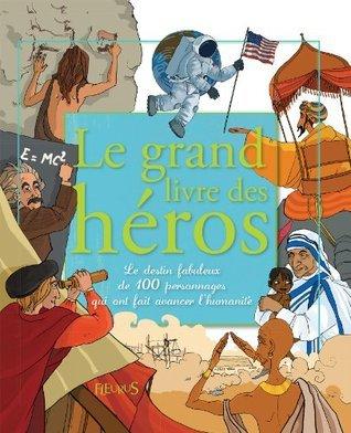 Le grand livre des héros  by  Charlotte Grossetête