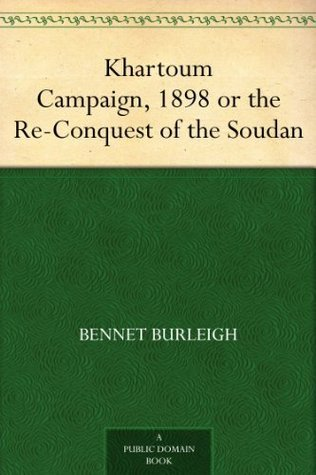 Khartoum Campaign, 1898 or the Re-Conquest of the Soudan Bennet Burleigh