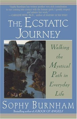 The Ecstatic Journey: Walking the Mystical Path in Everyday Life  by  Sophy Burnham
