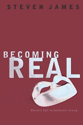 Becoming Real: Christs Call to Authenic Living Steven James