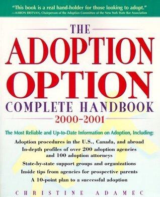 The Adoption Option Complete Handbook Christine A. Adamec