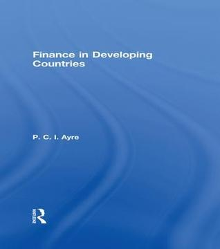 Finance in Developing Countries P.C.I. Ayre