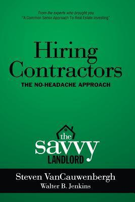 Hiring Contractors the No-Headache Approach: The Savvy Landlord Steven R. Vancauwenbergh