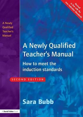 A Newly Qualified Teachers Manual: How to Meet the Induction Standards Sara Bubb