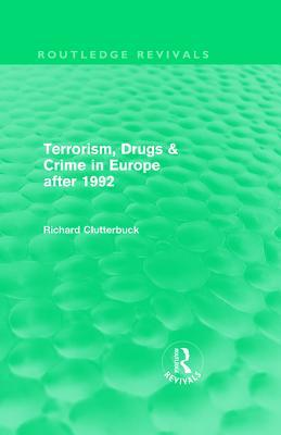 Terrorism, Drugs & Crime in Europe After 1992 Richard Clutterbuck