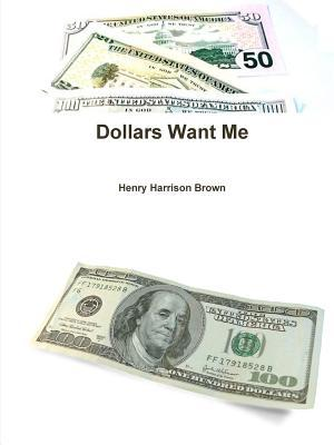 Dollars Want Me  by  Henry Harrison Brown