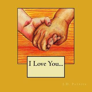 I Love You...  by  J.D. Patrick