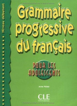Grammaire Progressive du Francais Pour Les Adolescents: Debutant Anne Vicher