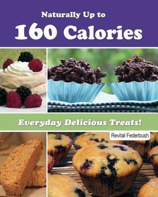 Naturally Up to 160 Calories Everyday Delicious Treats!  by  R.Federbush