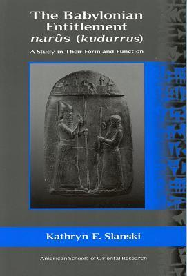 The Babylonian Entitlement Narus: A Study in Form and Function Kathryn E. Slanski