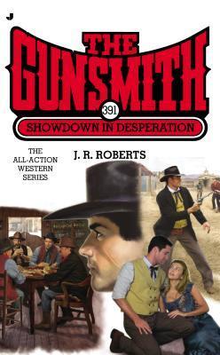 Showdown in Desperation (The Gunsmith, #391) J.R. Roberts