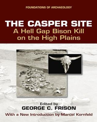 The Casper Site: A Hell Gap Bison Kill on the High Plains George C. Frison
