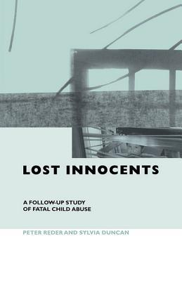Lost Innocents: A Follow-Up Study of Fatal Child Abuse Peter Reder
