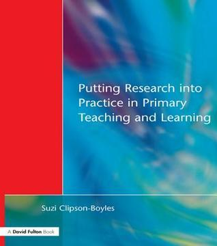 Putting Research Into Practice in Primary Teaching and Learning Suzi Clipson-Boyles