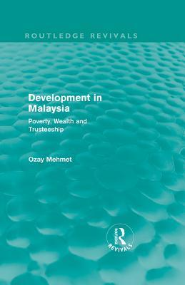 Development in Malaysia (Routledge Revivals): Poverty, Wealth and Trusteeship  by  Ozay Mehmet