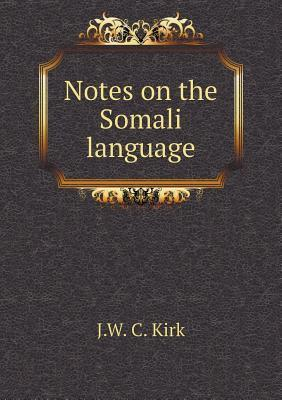 Notes on the Somali Language  by  J W C Kirk