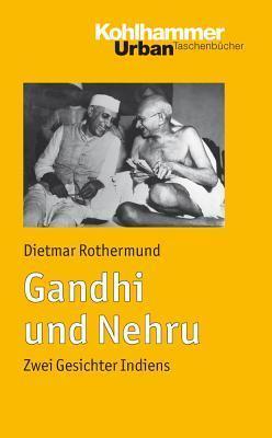 Gandhi Und Nehru: Zwei Gesichter Indiens  by  Dietmar Rothermund